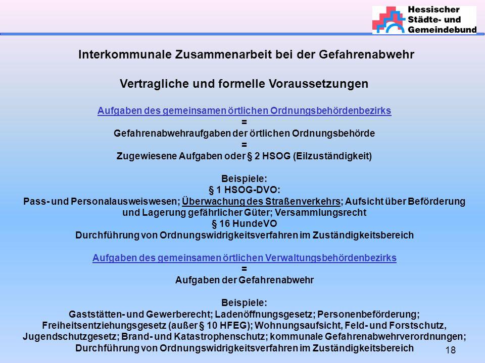 18 Interkommunale Zusammenarbeit bei der Gefahrenabwehr Vertragliche und formelle Voraussetzungen Aufgaben des gemeinsamen örtlichen Ordnungsbehördenb