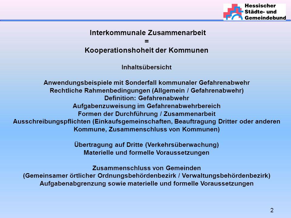 2 Interkommunale Zusammenarbeit = Kooperationshoheit der Kommunen Inhaltsübersicht Anwendungsbeispiele mit Sonderfall kommunaler Gefahrenabwehr Rechtl