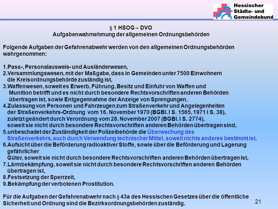 21 § 1 HSOG – DVO Aufgabenwahrnehmung der allgemeinen Ordnungsbehörden Folgende Aufgaben der Gefahrenabwehr werden von den allgemeinen Ordnungsbehörde