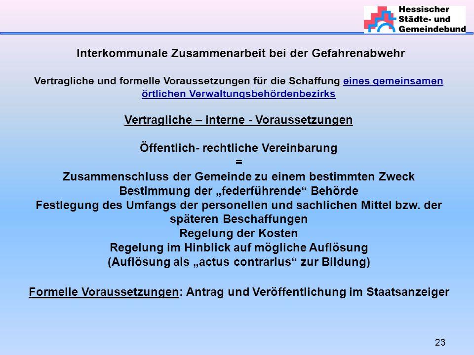 23 Interkommunale Zusammenarbeit bei der Gefahrenabwehr Vertragliche und formelle Voraussetzungen für die Schaffung eines gemeinsamen örtlichen Verwal