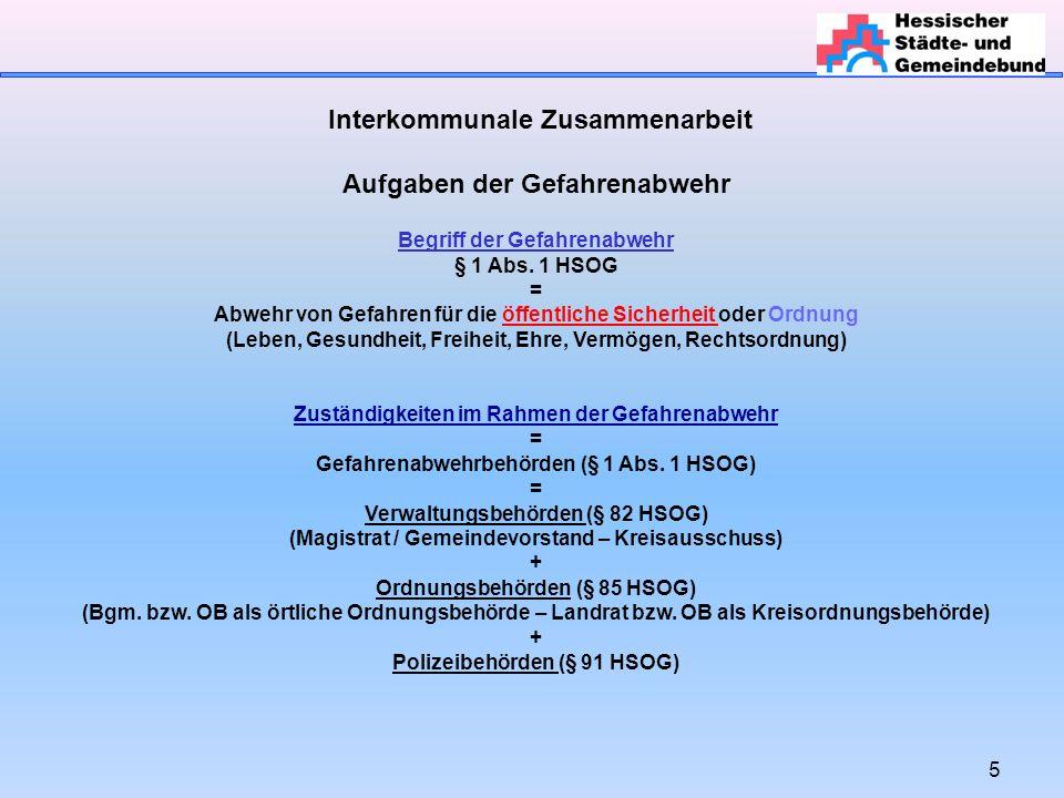 5 Interkommunale Zusammenarbeit Aufgaben der Gefahrenabwehr Begriff der Gefahrenabwehr § 1 Abs. 1 HSOG = Abwehr von Gefahren für die öffentliche Siche