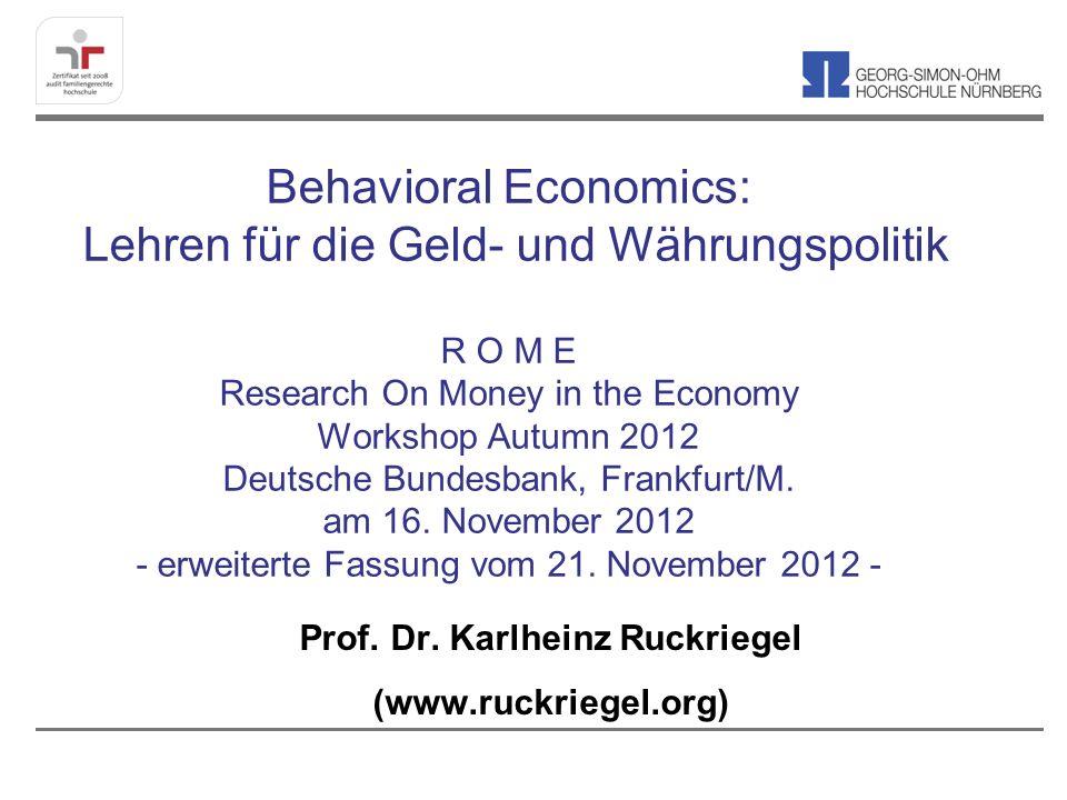 Behavioral Economics: Lehren für die Geld- und Währungspolitik R O M E Research On Money in the Economy Workshop Autumn 2012 Deutsche Bundesbank, Fran