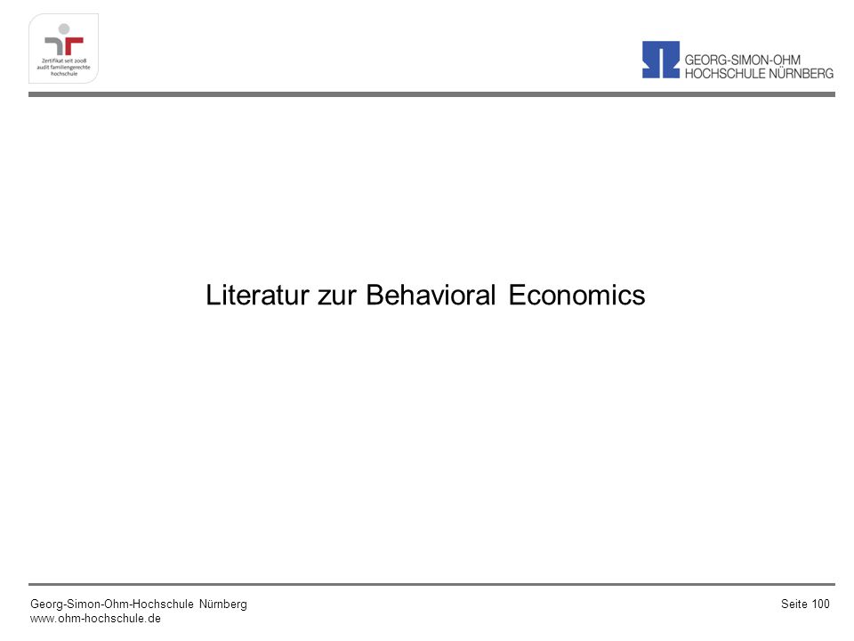 Literatur zur Behavioral Economics Georg-Simon-Ohm-Hochschule Nürnberg www.ohm-hochschule.de Seite 100