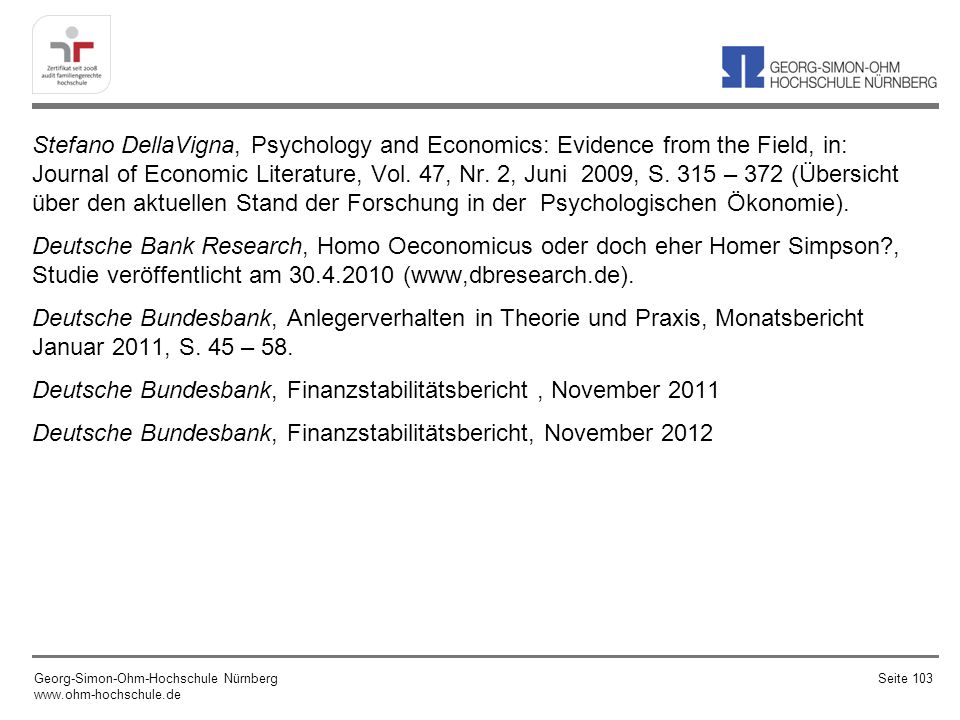 Stefano DellaVigna, Psychology and Economics: Evidence from the Field, in: Journal of Economic Literature, Vol. 47, Nr. 2, Juni 2009, S. 315 – 372 (Üb