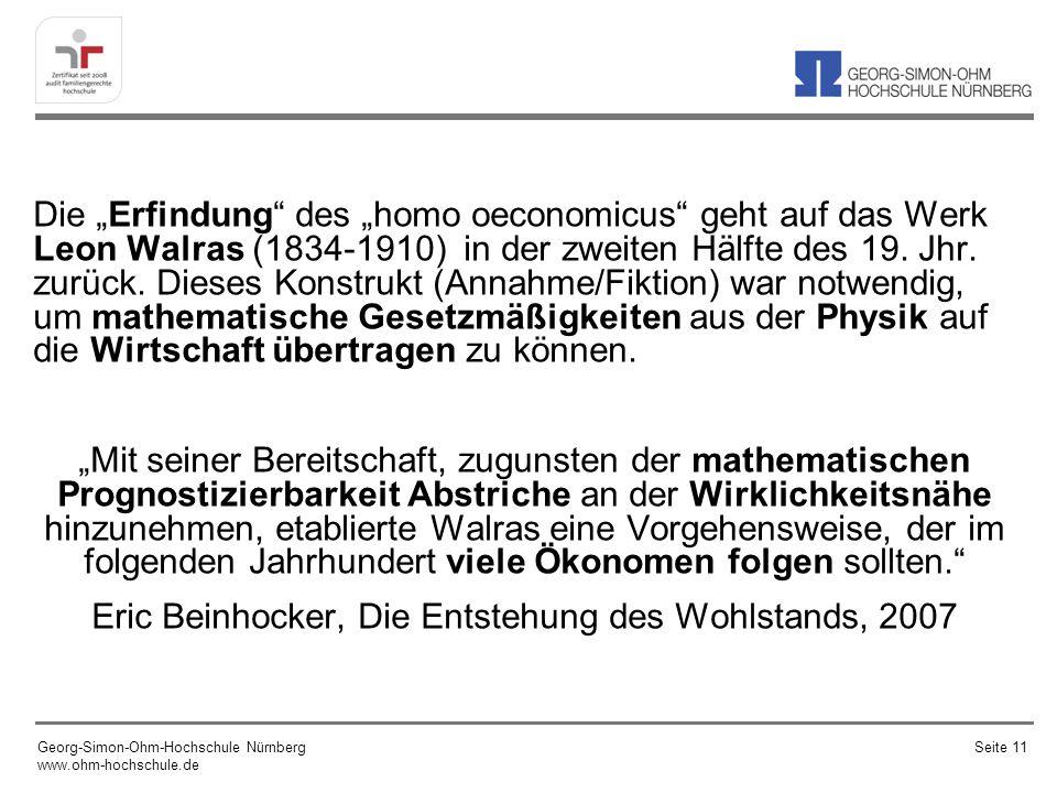 Die Erfindung des homo oeconomicus geht auf das Werk Leon Walras (1834-1910) in der zweiten Hälfte des 19. Jhr. zurück. Dieses Konstrukt (Annahme/Fikt