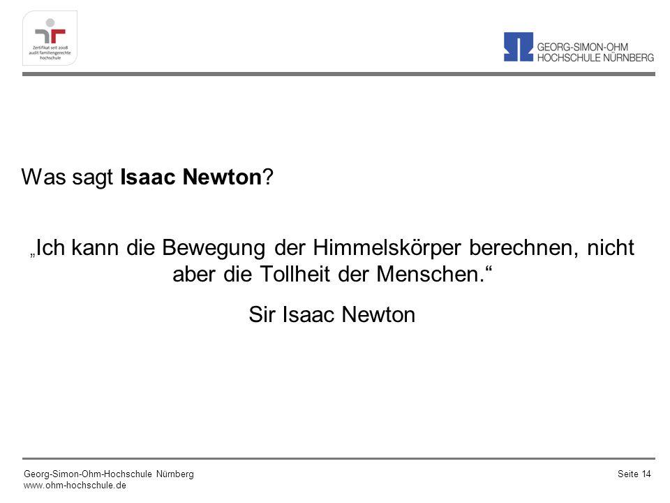 Was sagt Isaac Newton? Ich kann die Bewegung der Himmelskörper berechnen, nicht aber die Tollheit der Menschen. Sir Isaac Newton Georg-Simon-Ohm-Hochs