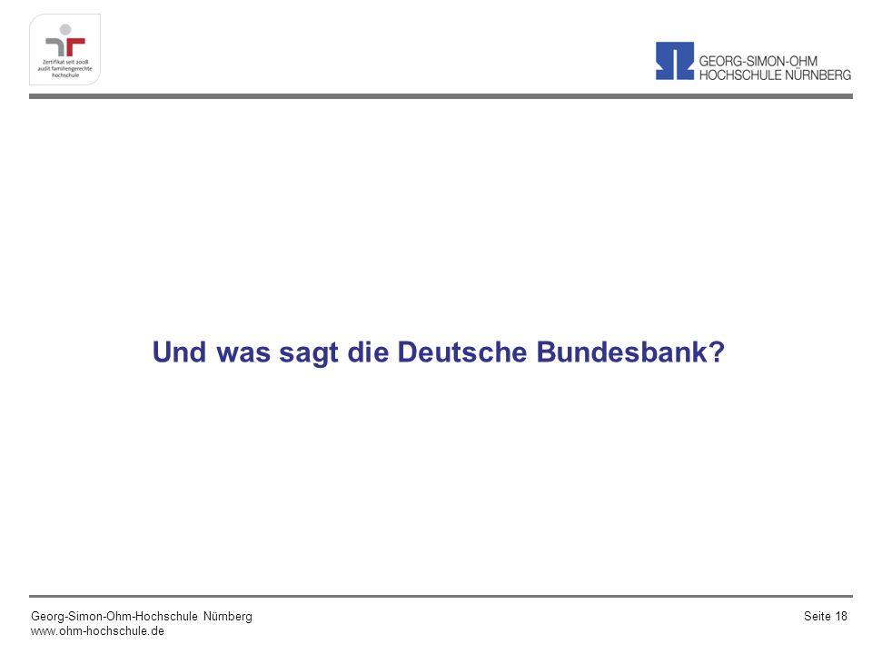 Und was sagt die Deutsche Bundesbank? Georg-Simon-Ohm-Hochschule Nürnberg www.ohm-hochschule.de Seite 18