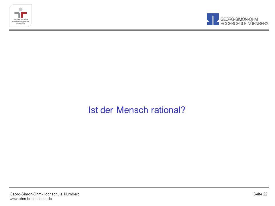 Ist der Mensch rational? Georg-Simon-Ohm-Hochschule Nürnberg www.ohm-hochschule.de Seite 22