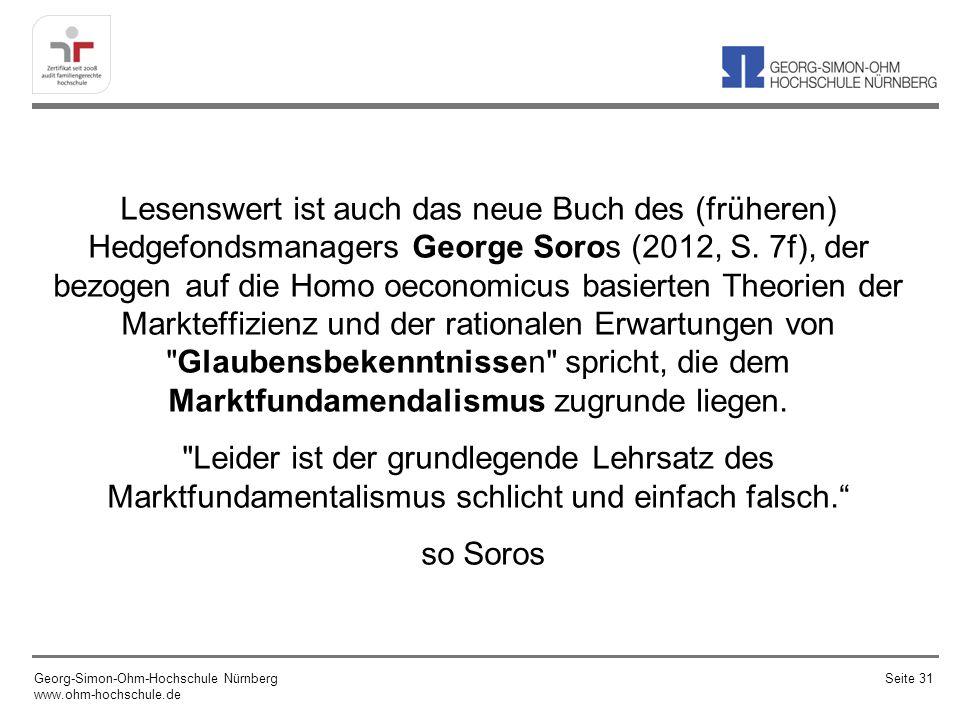 Lesenswert ist auch das neue Buch des (früheren) Hedgefondsmanagers George Soros (2012, S. 7f), der bezogen auf die Homo oeconomicus basierten Theorie
