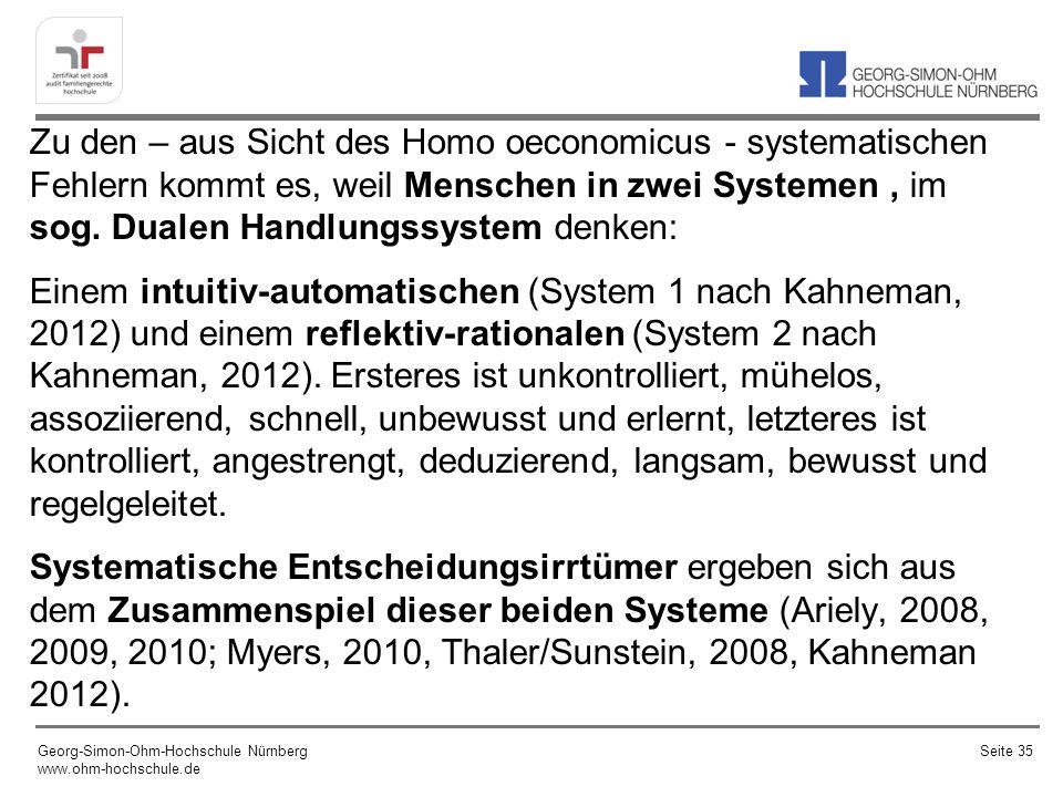 Zu den – aus Sicht des Homo oeconomicus - systematischen Fehlern kommt es, weil Menschen in zwei Systemen, im sog. Dualen Handlungssystem denken: Eine