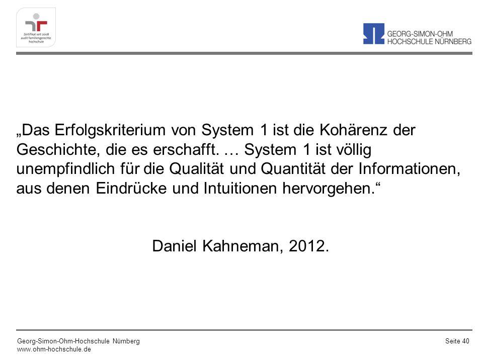 Das Erfolgskriterium von System 1 ist die Kohärenz der Geschichte, die es erschafft. … System 1 ist völlig unempfindlich für die Qualität und Quantitä