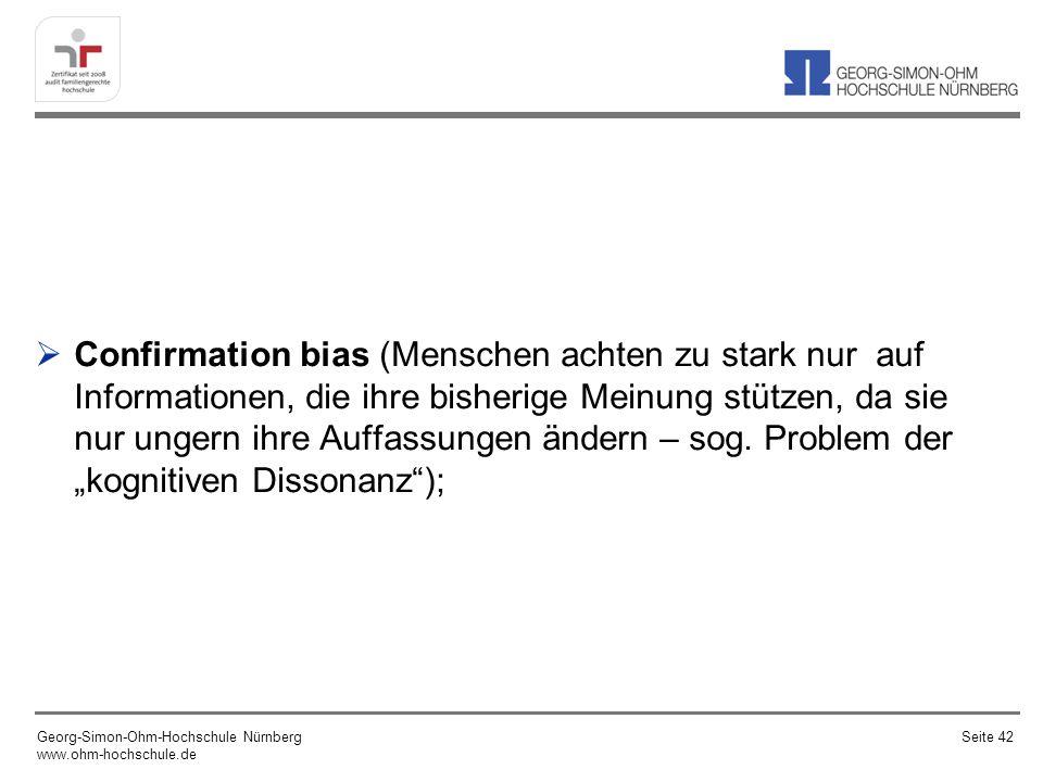 Confirmation bias (Menschen achten zu stark nur auf Informationen, die ihre bisherige Meinung stützen, da sie nur ungern ihre Auffassungen ändern – so