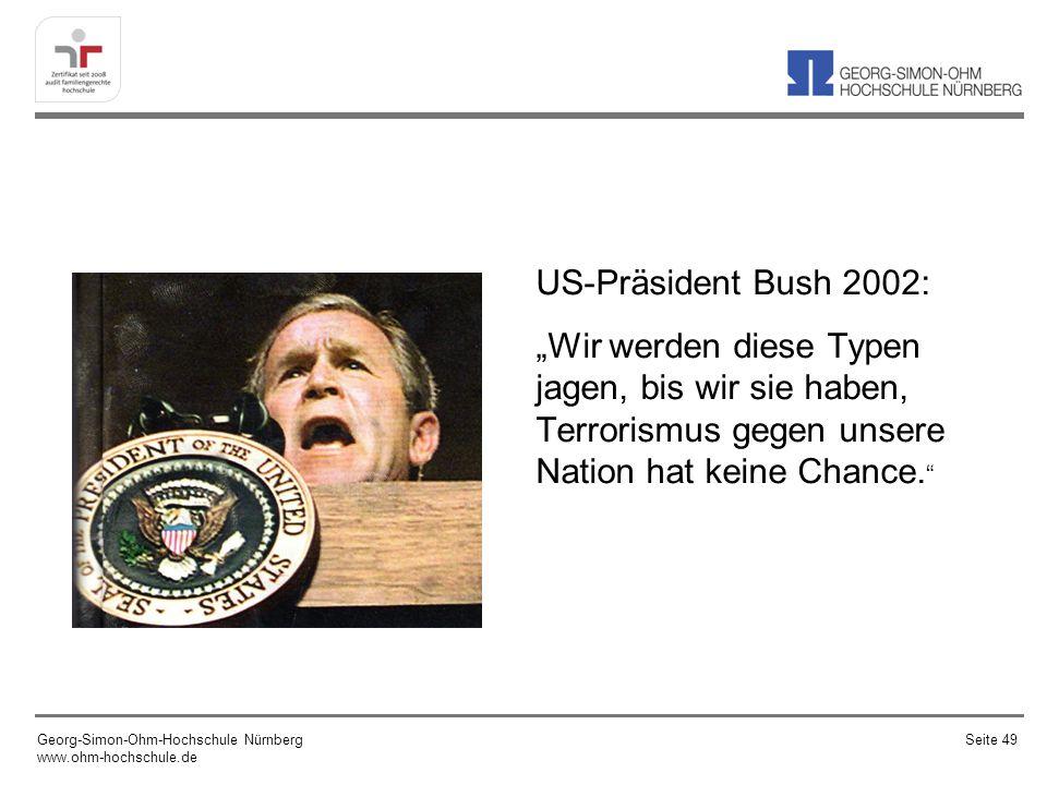 US-Präsident Bush 2002: Wir werden diese Typen jagen, bis wir sie haben, Terrorismus gegen unsere Nation hat keine Chance. Georg-Simon-Ohm-Hochschule