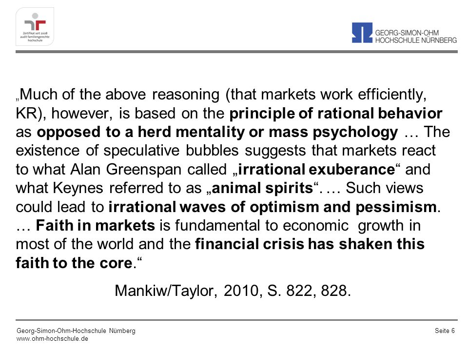 Much of the above reasoning (that markets work efficiently, KR), however, is based on the principle of rational behavior as opposed to a herd mentalit