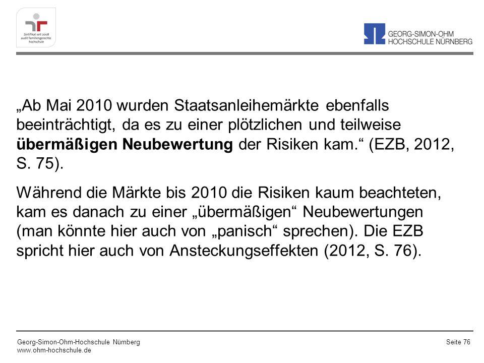 Ab Mai 2010 wurden Staatsanleihemärkte ebenfalls beeinträchtigt, da es zu einer plötzlichen und teilweise übermäßigen Neubewertung der Risiken kam. (E