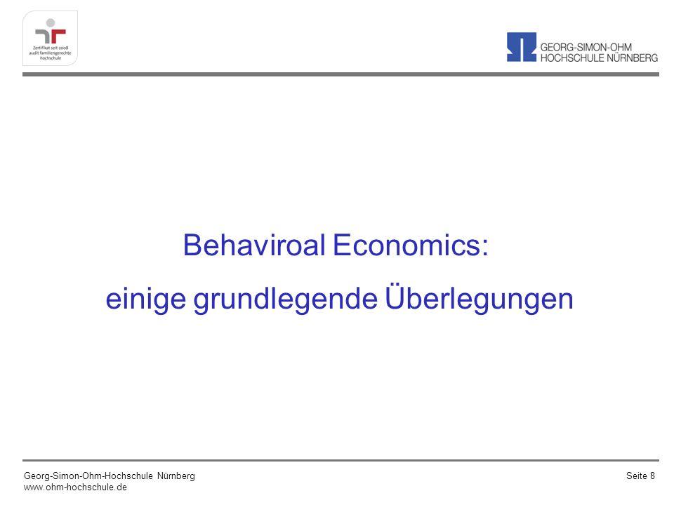 Behaviroal Economics: einige grundlegende Überlegungen Georg-Simon-Ohm-Hochschule Nürnberg www.ohm-hochschule.de Seite 8
