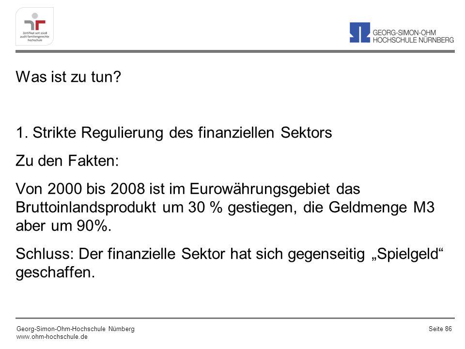 Was ist zu tun? 1. Strikte Regulierung des finanziellen Sektors Zu den Fakten: Von 2000 bis 2008 ist im Eurowährungsgebiet das Bruttoinlandsprodukt um