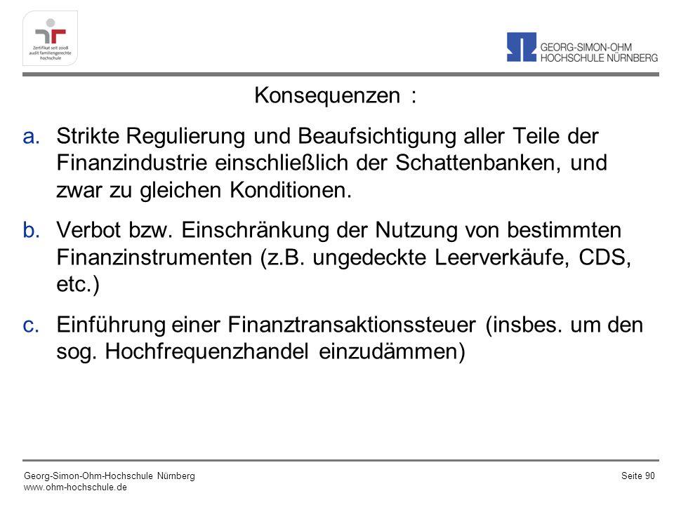 Konsequenzen : a.Strikte Regulierung und Beaufsichtigung aller Teile der Finanzindustrie einschließlich der Schattenbanken, und zwar zu gleichen Kondi