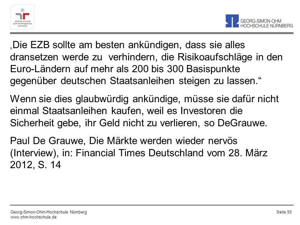Die EZB sollte am besten ankündigen, dass sie alles dransetzen werde zu verhindern, die Risikoaufschläge in den Euro-Ländern auf mehr als 200 bis 300