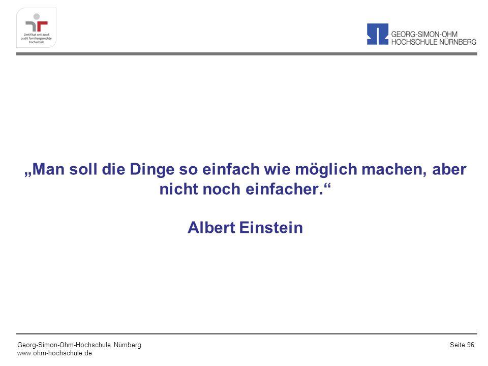 Man soll die Dinge so einfach wie möglich machen, aber nicht noch einfacher. Albert Einstein Georg-Simon-Ohm-Hochschule Nürnberg www.ohm-hochschule.de