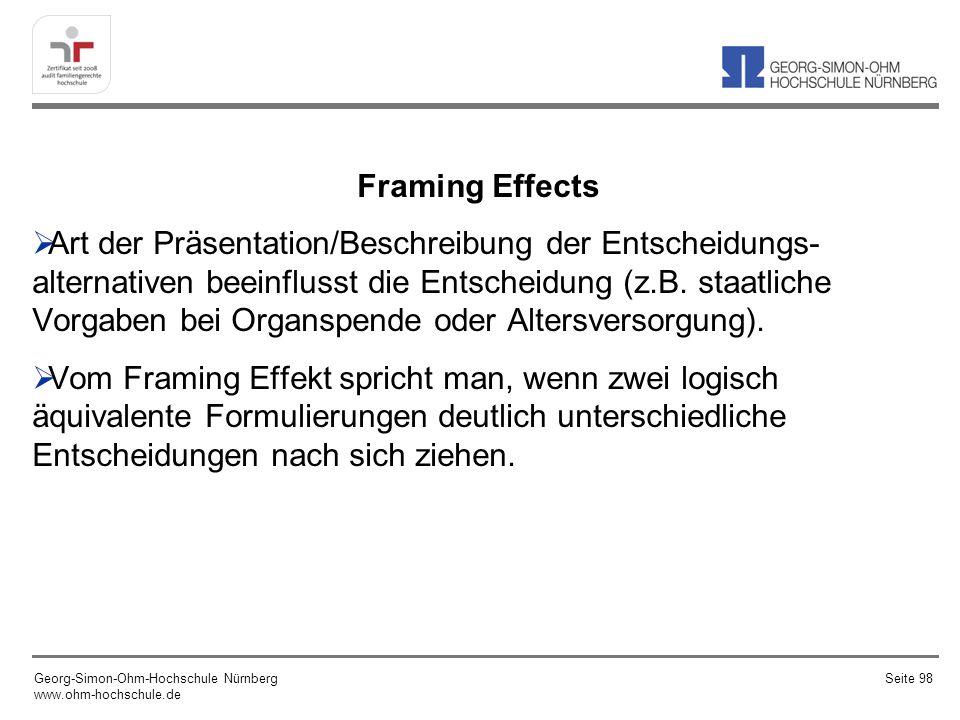 Framing Effects Art der Präsentation/Beschreibung der Entscheidungs- alternativen beeinflusst die Entscheidung (z.B. staatliche Vorgaben bei Organspen