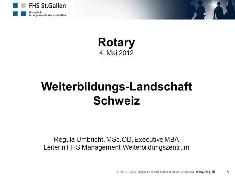 1 Rotary 4. Mai 2012 Weiterbildungs-Landschaft Schweiz Regula Umbricht, MSc.OD, Executive MBA Leiterin FHS Management-Weiterbildungszentrum