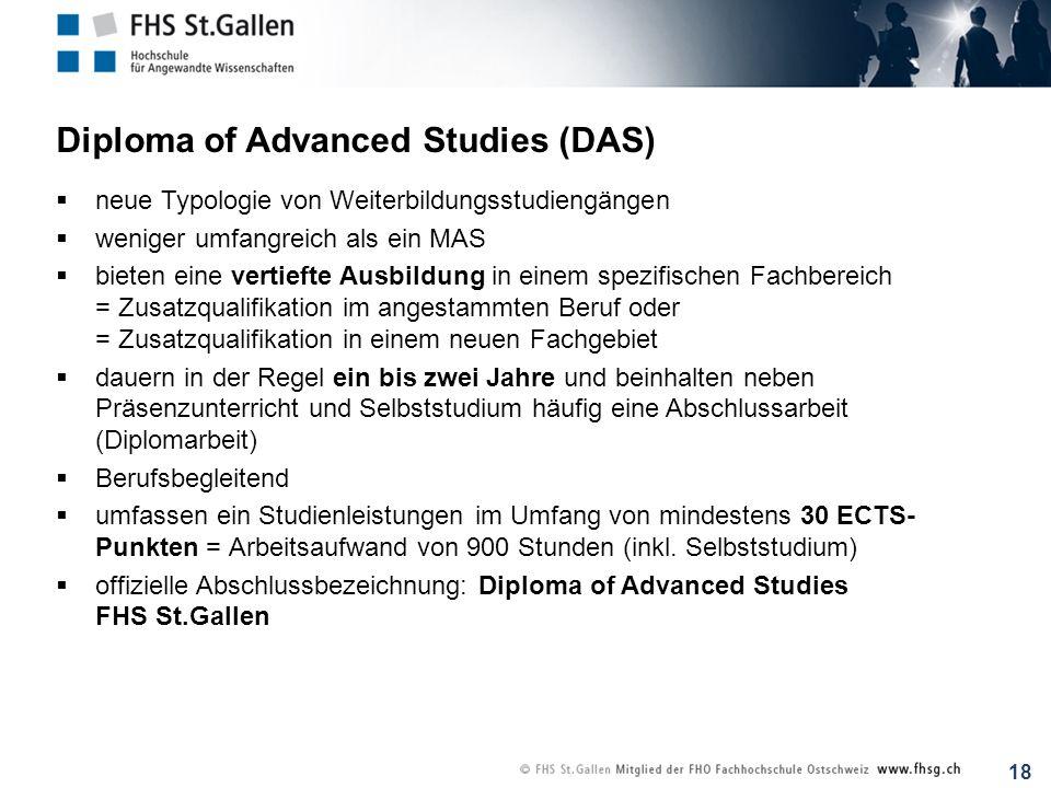 18 Diploma of Advanced Studies (DAS) neue Typologie von Weiterbildungsstudiengängen weniger umfangreich als ein MAS bieten eine vertiefte Ausbildung i