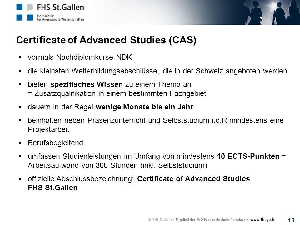 19 Certificate of Advanced Studies (CAS) vormals Nachdiplomkurse NDK die kleinsten Weiterbildungsabschlüsse, die in der Schweiz angeboten werden biete