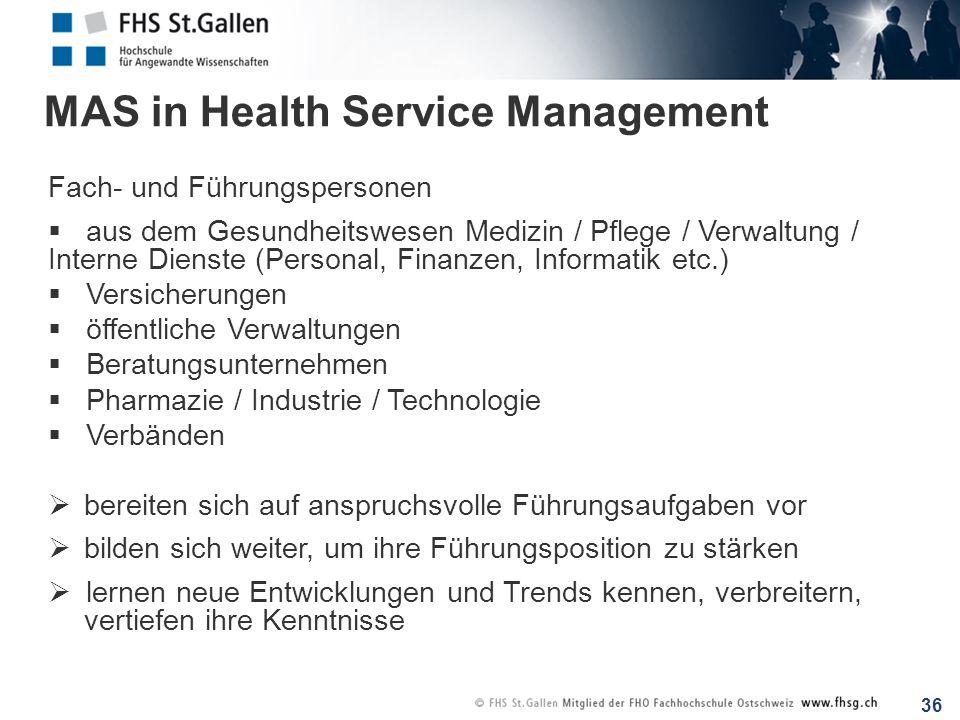 36 MAS in Health Service Management Fach- und Führungspersonen aus dem Gesundheitswesen Medizin / Pflege / Verwaltung / Interne Dienste (Personal, Fin
