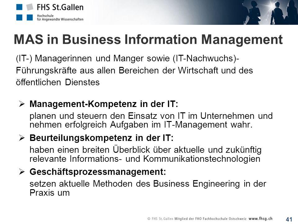 41 MAS in Business Information Management ( IT-) Managerinnen und Manger sowie (IT-Nachwuchs)- Führungskräfte aus allen Bereichen der Wirtschaft und d
