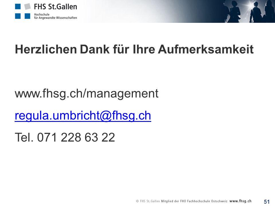 51 Herzlichen Dank für Ihre Aufmerksamkeit www.fhsg.ch/management regula.umbricht@fhsg.ch Tel. 071 228 63 22
