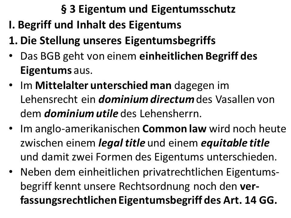 § 3 Eigentum und Eigentumsschutz I. Begriff und Inhalt des Eigentums 1.Die Stellung unseres Eigentumsbegriffs Das BGB geht von einem einheitlichen Beg