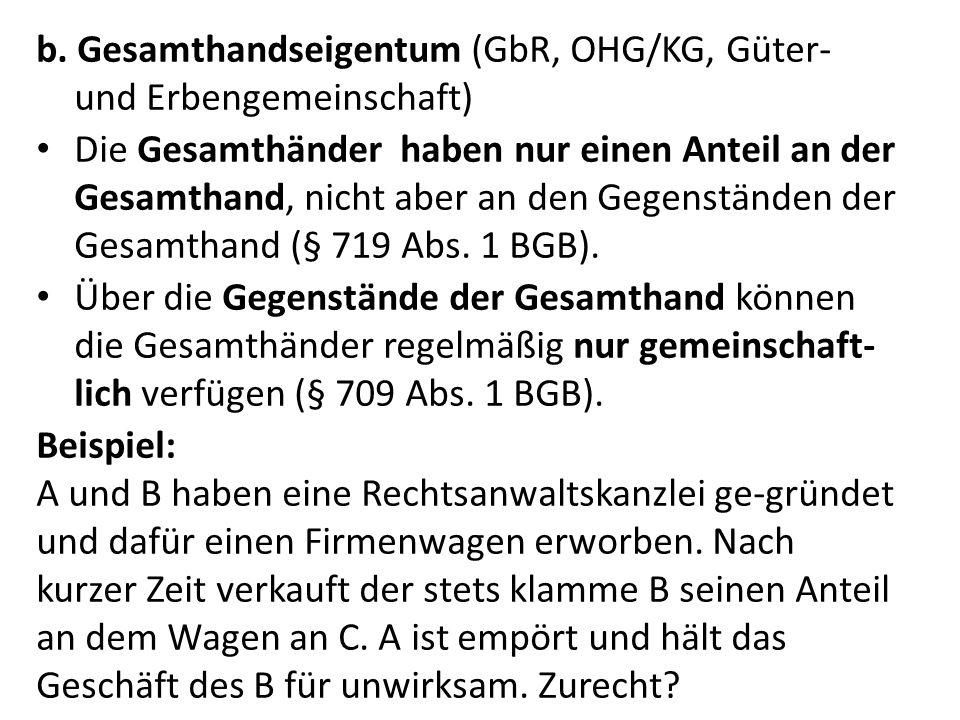 b. Gesamthandseigentum (GbR, OHG/KG, Güter- und Erbengemeinschaft) Die Gesamthänder haben nur einen Anteil an der Gesamthand, nicht aber an den Gegens
