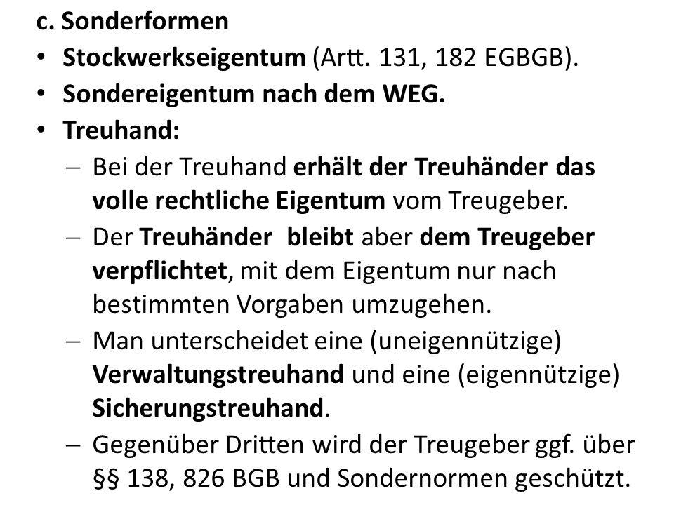 c. Sonderformen Stockwerkseigentum (Artt. 131, 182 EGBGB). Sondereigentum nach dem WEG. Treuhand: Bei der Treuhand erhält der Treuhänder das volle rec