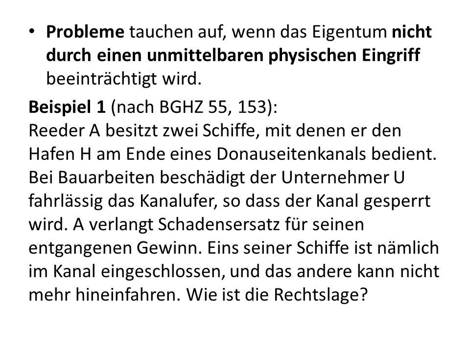 Probleme tauchen auf, wenn das Eigentum nicht durch einen unmittelbaren physischen Eingriff beeinträchtigt wird. Beispiel 1 (nach BGHZ 55, 153): Reede
