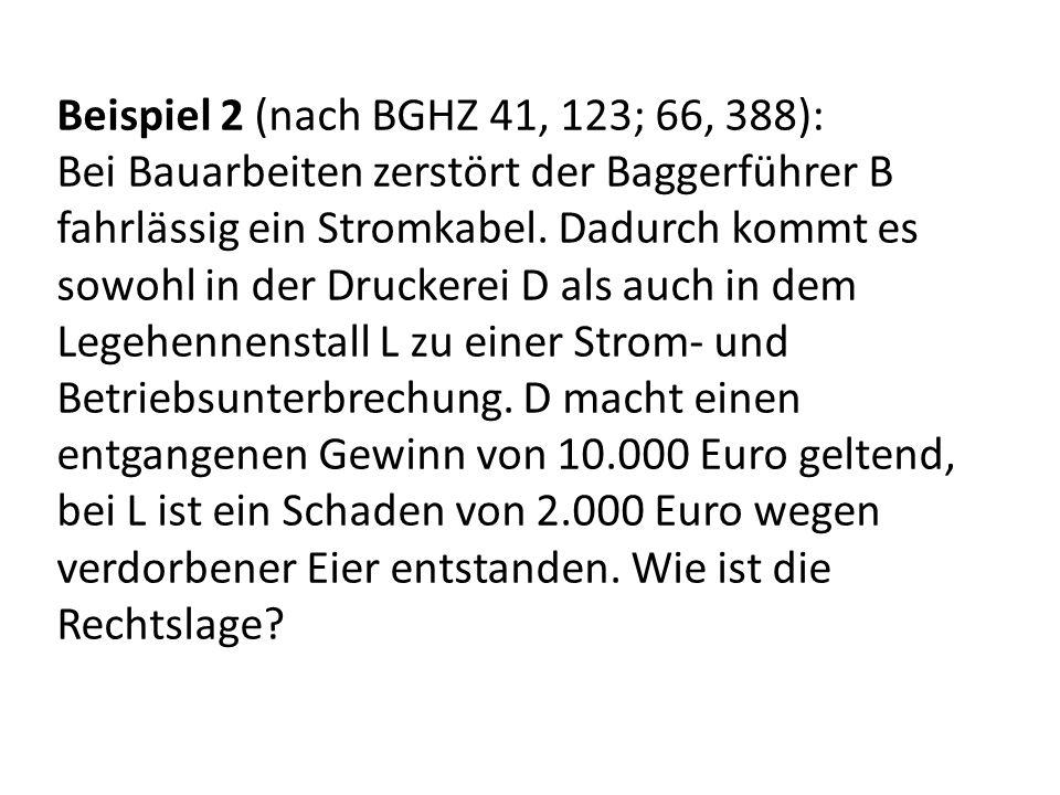Beispiel 2 (nach BGHZ 41, 123; 66, 388): Bei Bauarbeiten zerstört der Baggerführer B fahrlässig ein Stromkabel. Dadurch kommt es sowohl in der Drucker