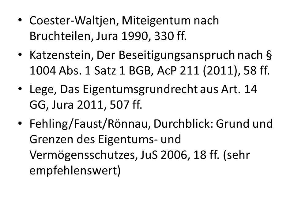 Coester-Waltjen, Miteigentum nach Bruchteilen, Jura 1990, 330 ff. Katzenstein, Der Beseitigungsanspruch nach § 1004 Abs. 1 Satz 1 BGB, AcP 211 (2011),