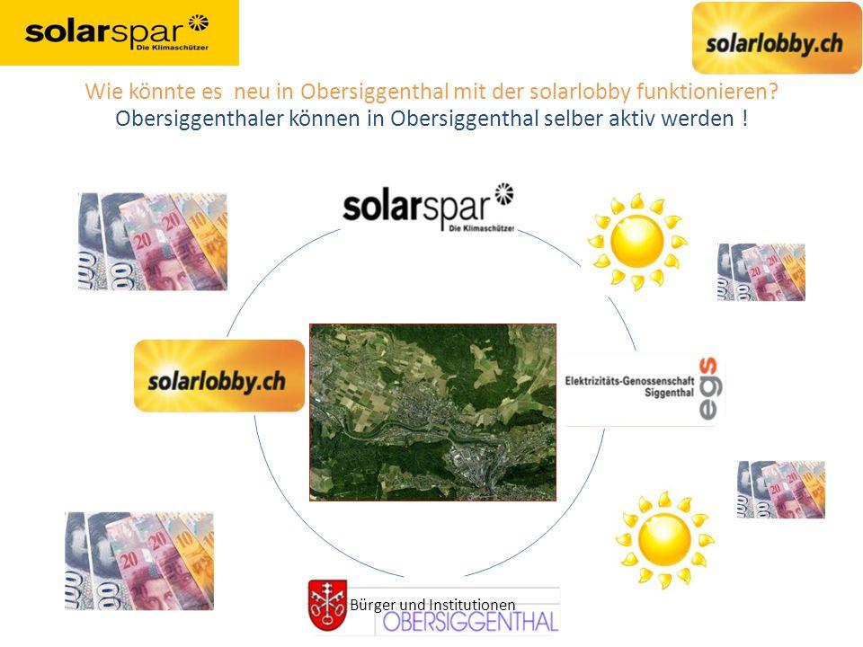 Bürger und Institutionen Wie könnte es neu in Obersiggenthal mit der solarlobby funktionieren? Obersiggenthaler können in Obersiggenthal selber aktiv