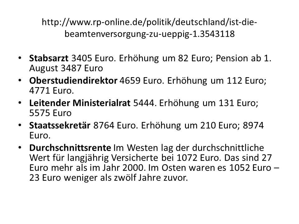 http://www.rp-online.de/politik/deutschland/ist-die- beamtenversorgung-zu-ueppig-1.3543118 Stabsarzt 3405 Euro. Erhöhung um 82 Euro; Pension ab 1. Aug