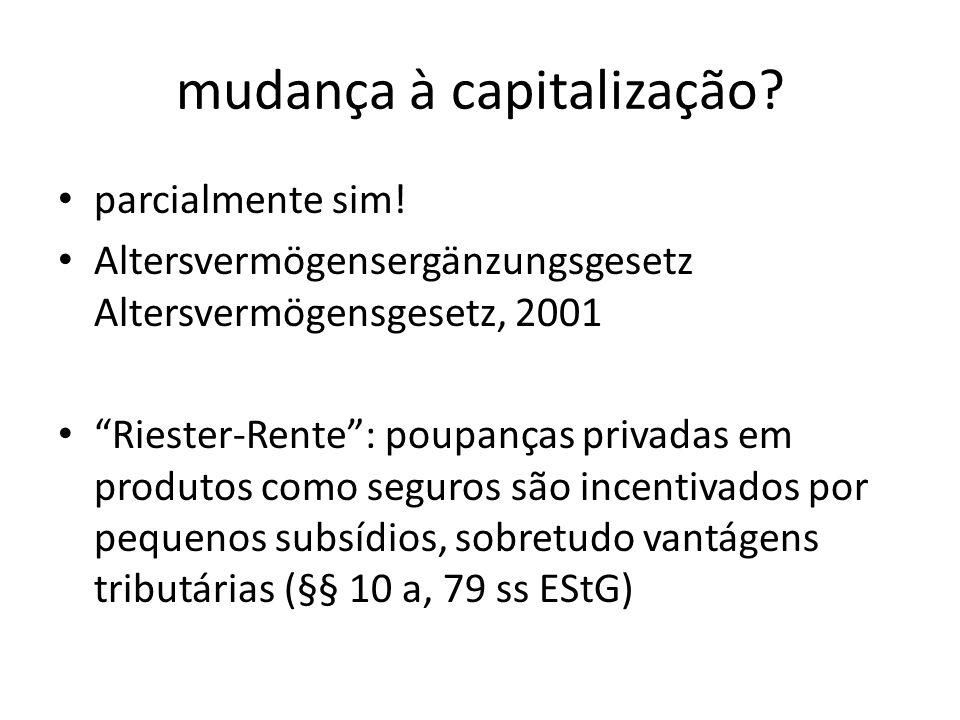 mudança à capitalização? parcialmente sim! Altersvermögensergänzungsgesetz Altersvermögensgesetz, 2001 Riester-Rente: poupanças privadas em produtos c
