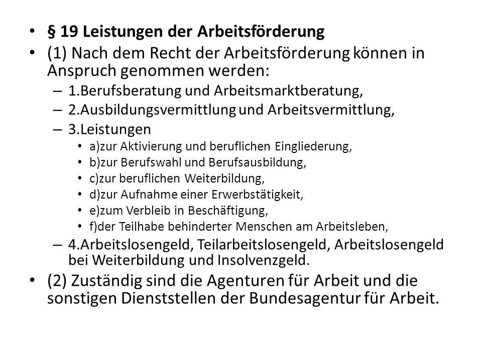 § 19 Leistungen der Arbeitsförderung (1) Nach dem Recht der Arbeitsförderung können in Anspruch genommen werden: – 1.Berufsberatung und Arbeitsmarktbe