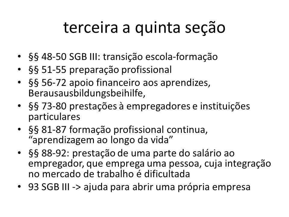terceira a quinta seção §§ 48-50 SGB III: transição escola-formação §§ 51-55 preparação profissional §§ 56-72 apoio financeiro aos aprendizes, Berausa