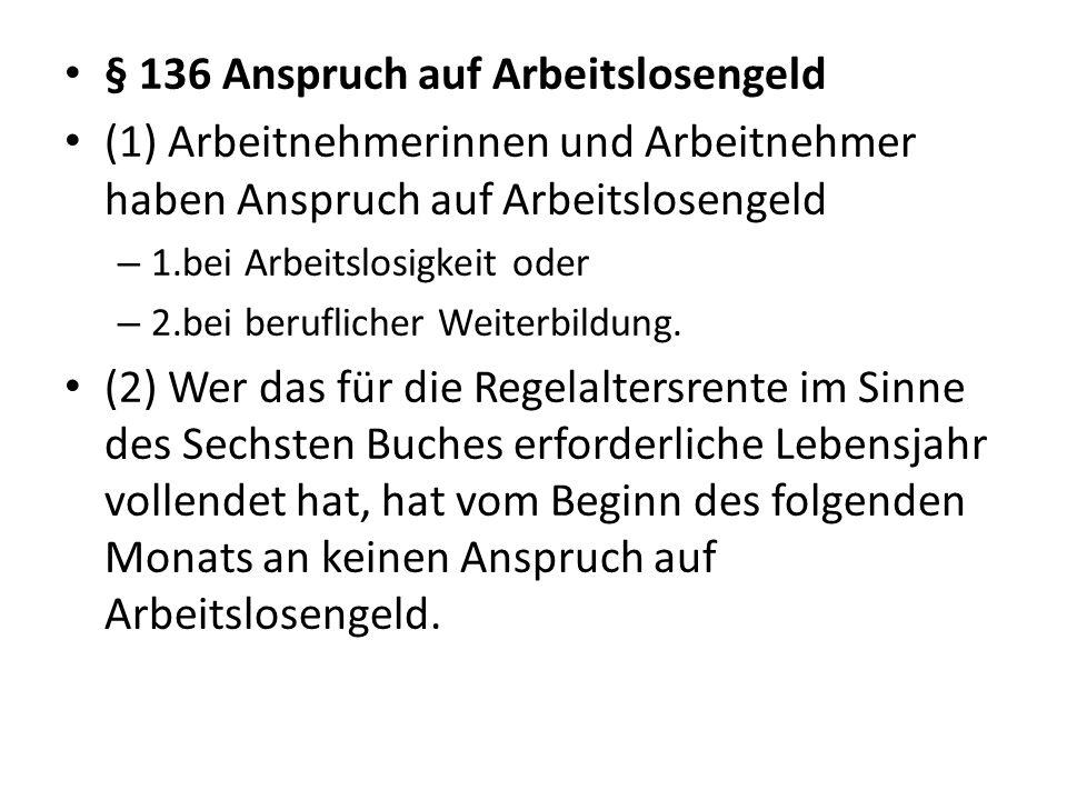 § 136 Anspruch auf Arbeitslosengeld (1) Arbeitnehmerinnen und Arbeitnehmer haben Anspruch auf Arbeitslosengeld – 1.bei Arbeitslosigkeit oder – 2.bei b