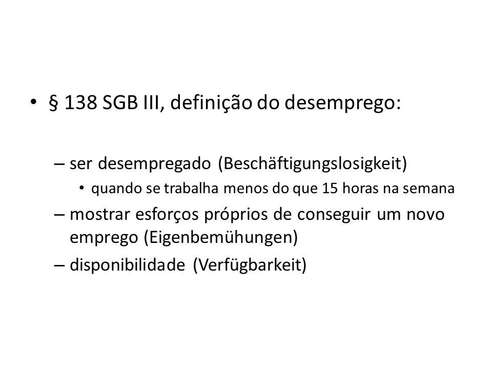 § 138 SGB III, definição do desemprego: – ser desempregado (Beschäftigungslosigkeit) quando se trabalha menos do que 15 horas na semana – mostrar esfo