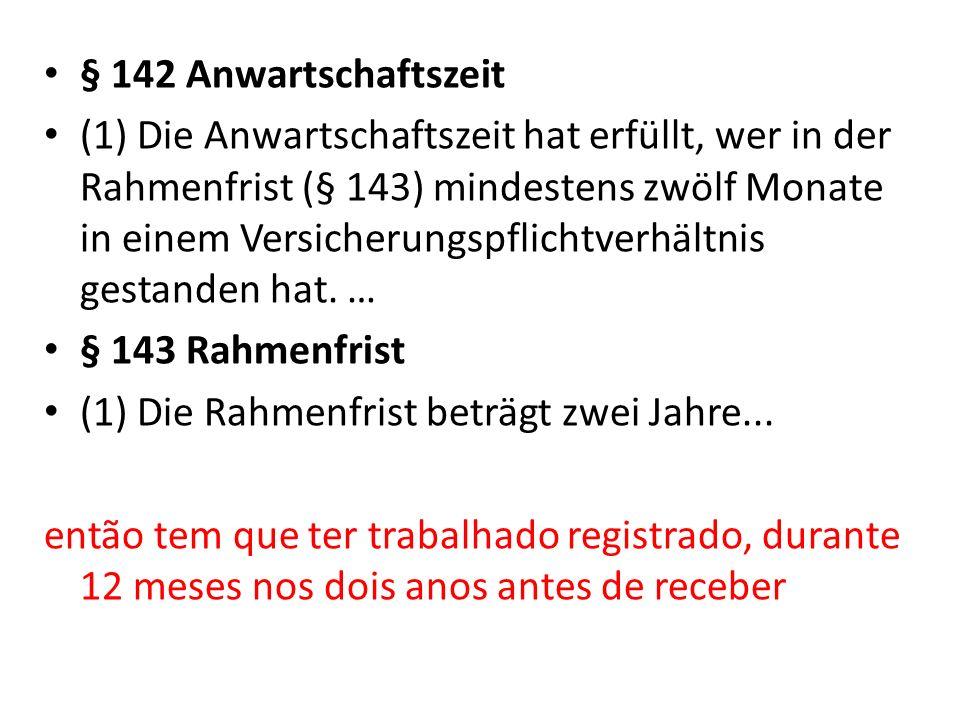 § 142 Anwartschaftszeit (1) Die Anwartschaftszeit hat erfüllt, wer in der Rahmenfrist (§ 143) mindestens zwölf Monate in einem Versicherungspflichtver