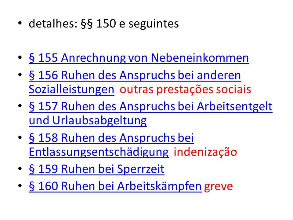 detalhes: §§ 150 e seguintes § 155 Anrechnung von Nebeneinkommen § 156 Ruhen des Anspruchs bei anderen Sozialleistungen outras prestações sociais § 15