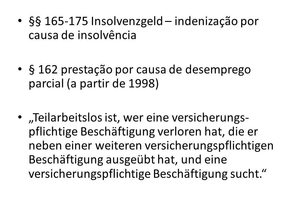 §§ 165-175 Insolvenzgeld – indenização por causa de insolvência § 162 prestação por causa de desemprego parcial (a partir de 1998) Teilarbeitslos ist,