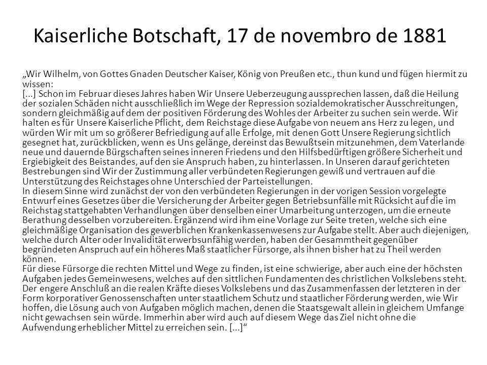 Kaiserliche Botschaft, 17 de novembro de 1881 Wir Wilhelm, von Gottes Gnaden Deutscher Kaiser, König von Preußen etc., thun kund und fügen hiermit zu