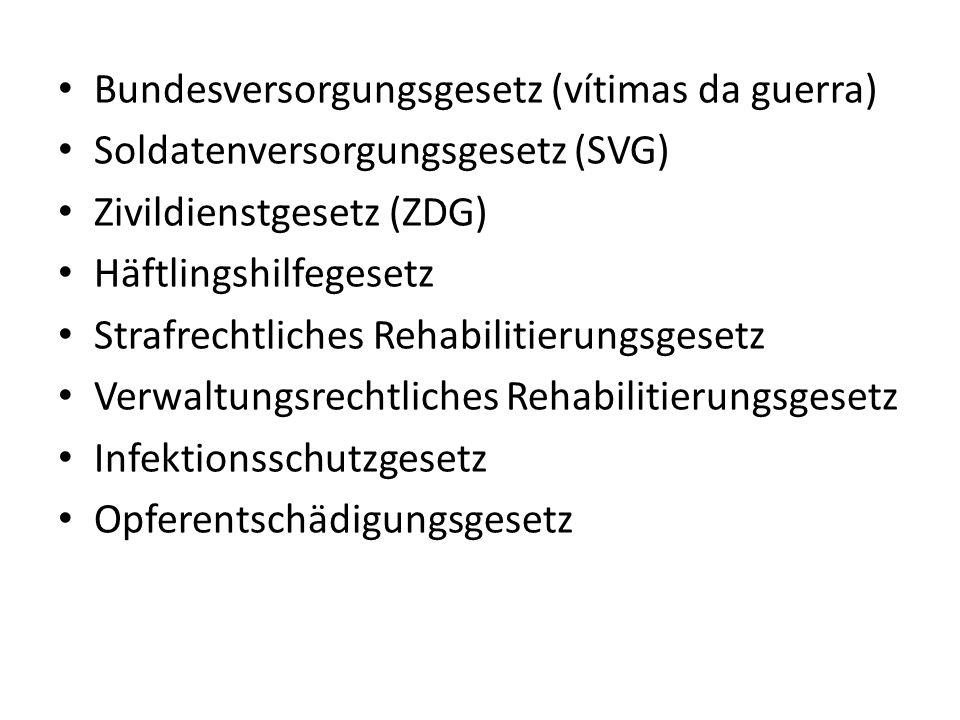 Bundesversorgungsgesetz (vítimas da guerra) Soldatenversorgungsgesetz (SVG) Zivildienstgesetz (ZDG) Häftlingshilfegesetz Strafrechtliches Rehabilitier