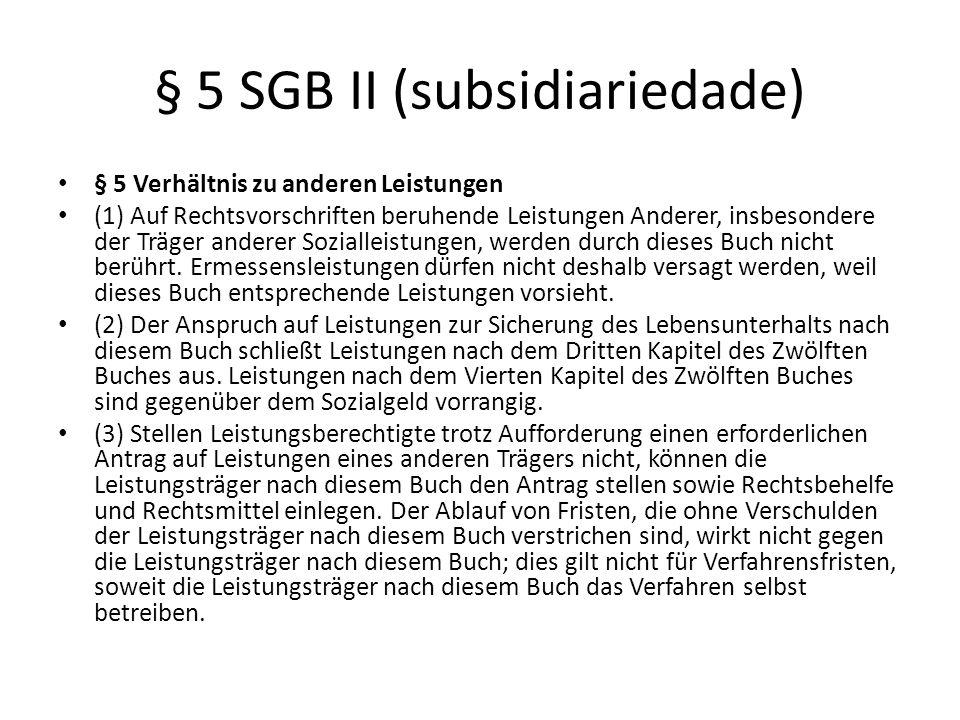 § 5 SGB II (subsidiariedade) § 5 Verhältnis zu anderen Leistungen (1) Auf Rechtsvorschriften beruhende Leistungen Anderer, insbesondere der Träger and